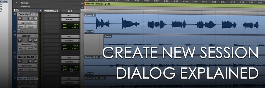 Pro Tools 101: Create New Session Dialog Explained