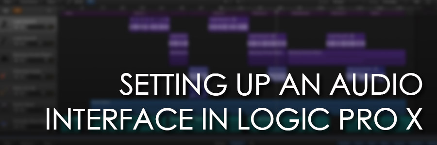 How to Setup Your Audio Interface in Logic Pro X - Logic Pro X 101